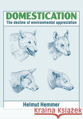 Domestication: The Decline of Environmental Appreciation Helmut Hemmer H. Hemmer Neil Beckhaus 9780521349802