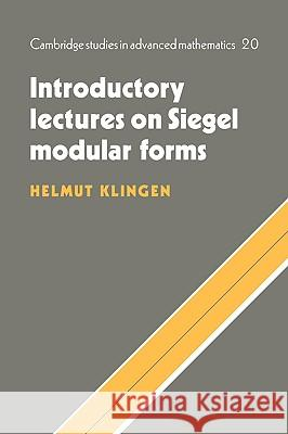 Introductory Lectures on Siegel Modular Forms Helmut Klingen B. Bollobas W. Fulton 9780521350525 Cambridge University Press