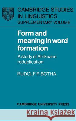 Form and Meaning in Word Formation : A Study of Afrikaans Reduplication Rudolf P. Botha 9780521352604