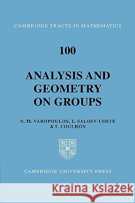 Analysis and Geometry on Groups N. Varopoulos T. Coulhon L. Saloff-Coste 9780521353823