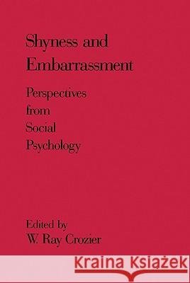 Shyness and Embrarrassment: Perspectives from Social Psychology W. Crozier W. Ray Crozier W. Ray Crozier 9780521355292