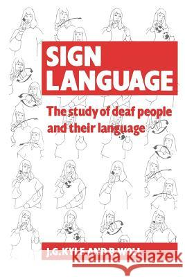 Sign Language: The Study of Deaf People and Their Language Jim G. Kyle B. Woll Gloria Pullen 9780521357173