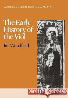 The Early History of the Viol Ian Woodfield John Butt Laurence Dreyfus 9780521357432