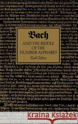 Bach and the Riddle of the Number Alphabet Ruth Tatlow 9780521361910