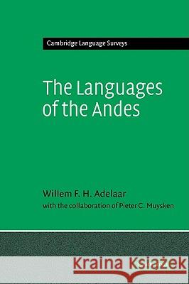 The Languages of the Andes Williams F. H. Adelaar Pieter C. Muysken Willem F. H. Adelaar 9780521368315