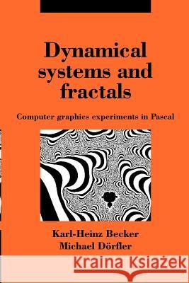Dynamical Systems and Fractals: Computer Graphics Experiments with Pascal K. H. Becker Ian Stewart I. Stewart 9780521369107
