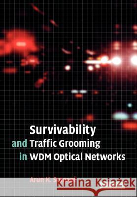 Survivability and Traffic Grooming in Wdm Optical Networks Arun Somani 9780521369961