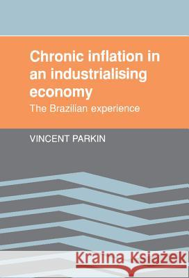 Chronic Inflation in an Industrializing Economy: The Brazilian Experience Vincent Parkin 9780521375405