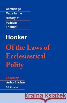 Hooker: Of the Laws of Ecclesiastical Polity Richard Hooker A. S. McGrade Raymond Geuss 9780521379083