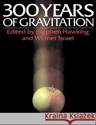 Three Hundred Years of Gravitation Stephen Hawking Stephen Hawking Werner Israel 9780521379762