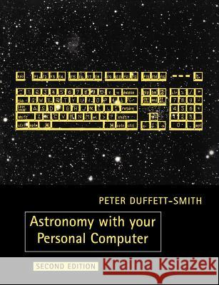 Astronomy with Your Personal Computer Peter Duffett-Smith 9780521389952