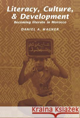 Literacy, Culture and Development : Becoming Literate in Morocco Dan Wagner Daniel A. Wagner 9780521391320
