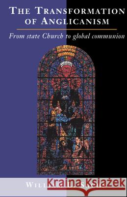 The Transformation of Anglicanism: From State Church to Global Communion William L. Sachs 9780521391436