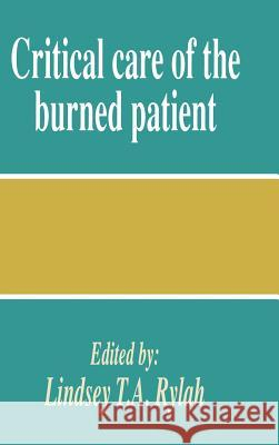 Critical Care of the Burned Patient Lindsey T. Rylah 9780521394956