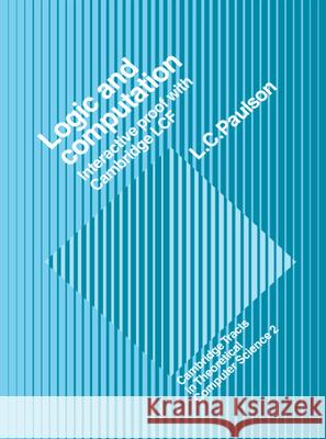 Logic and Computation: Interactive Proof with Cambridge Lcf Lawrence C. Paulson C. J. Va Samson Abramsky 9780521395601