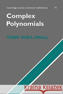 Complex Polynomials T. Sheil-Small B. Bollobas W. Fulton 9780521400688 Cambridge University Press