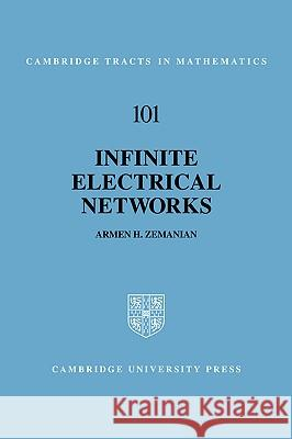 Infinite Electrical Networks Armen H. Zemanian B. Bollobas W. Fulton 9780521401531 Cambridge University Press