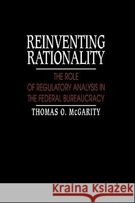 Reinventing Rationality: The Role of Regulatory Analysis in the Federal Bureaucracy Thomas O. McGarity 9780521402569
