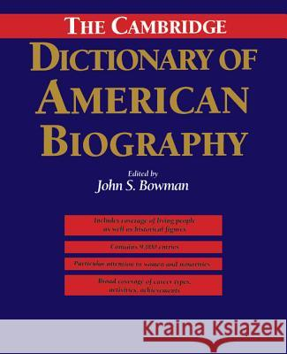 The Cambridge Dictionary of American Biography John S. Bowman 9780521402583