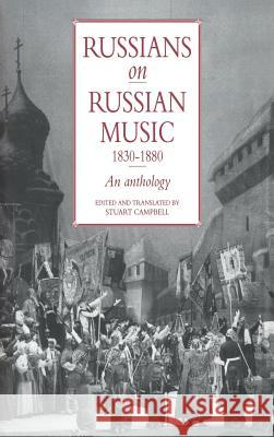 Russians on Russian Music, 1830-1880 : An Anthology Stuart Campbell 9780521402675
