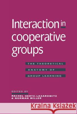 Interaction in Cooperative Groups : The Theoretical Anatomy of Group Learning Rachel Hertz-Lazarowitz Norman Miller 9780521403030