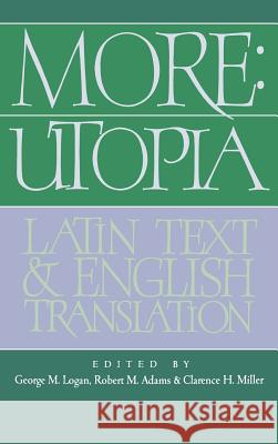 More: Utopia: Latin Text and English Translation Thomas More Robert M. Adams Clarence H. Miller 9780521403184