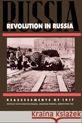 Revolution in Russia : Reassessments of 1917 Edith R. Frankel Baruch Knei-Paz Jonathan Frankel 9780521405850