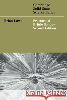 Fracture of Brittle Solids Brain Lawn Brian Lawn D. R. Clarke 9780521409728