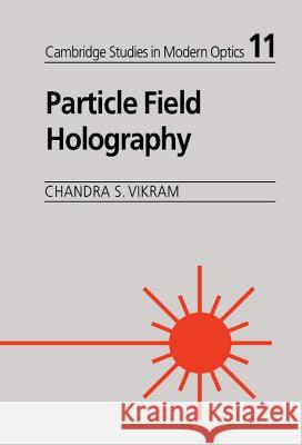 Particle Field Holography Chandra S. Vikram B. J. Thompson 9780521411271
