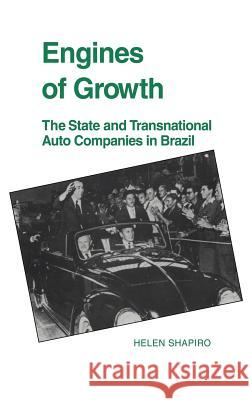 Engines of Growth : The State and Transnational Auto Companies in Brazil Helen Shapiro 9780521416405
