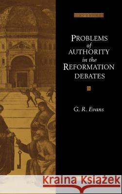 Problems of Authority in the Reformation Debates G. R. Evans 9780521416863