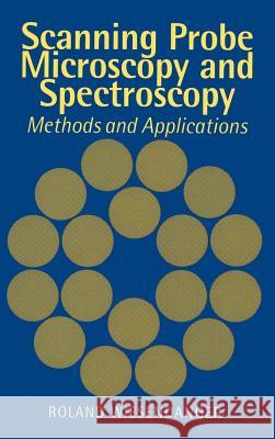 Scanning Probe Microscopy and Spectroscopy : Methods and Applications Roland Wiesendanger 9780521418102