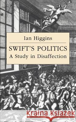 Swift's Politics: A Study in Disaffection Ian Higgins 9780521418140