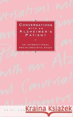 Conversations with an Alzheimer's Patient : An Interactional Sociolinguistic Study Heidi Ehernberger Hamilton 9780521421010
