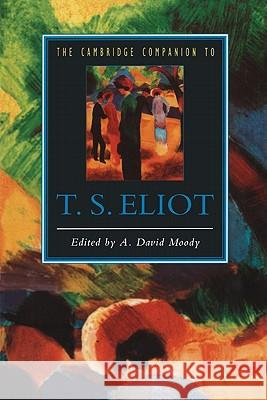 The Cambridge Companion to T. S. Eliot A D Moody 9780521421270 0