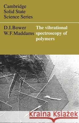 The Vibrational Spectroscopy of Polymers D. I. Bower W. F. Maddams David I. Bower 9780521421959