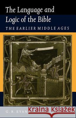 The Language and Logic of the Bible: The Earlier Middle Ages G. R. Evans Gillian R. Evans 9780521423939