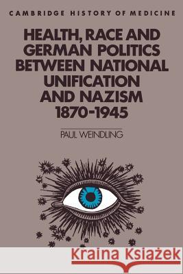 Health, Race and German Politics between National Unification and Nazism, 1870-1945 Paul Weindling Charles Rosenberg Colin Jones 9780521423977
