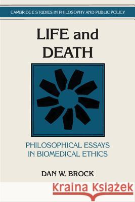 Life and Death : Philosophical Essays in Biomedical Ethics Dan W. Brock 9780521428330