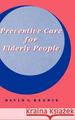 Preventive Care for Elderly People David C. Kennie 9780521430449