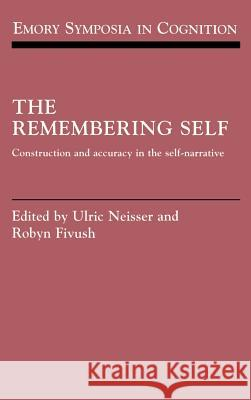 The Remembering Self: Construction and Accuracy in the Self-Narrative Ulric Neisser Robyn Fivush 9780521431941