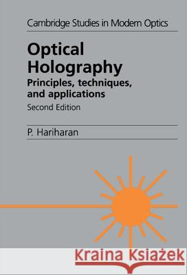 Optical Holography: Principles, Techniques and Applications Parameswaran Hariharan P. L. Knight A. Miller 9780521433488