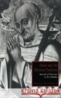 Dante and the Mystical Tradition: Bernard of Clairvaux in the Commedia Steven Botterill Alastair Minnis Patrick Boyde 9780521434546