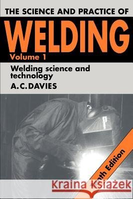 The Science and Practice of Welding: Volume 1 A C Davies 9780521435659 0
