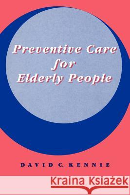 Preventive Care for Elderly People David C. Kennie 9780521436298