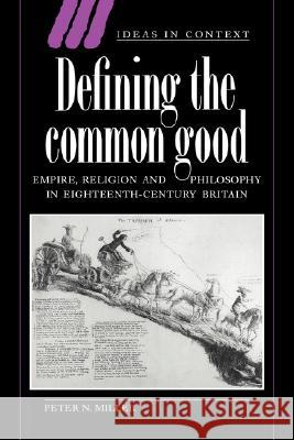 Defining the Common Good: Empire, Religion and Philosophy in Eighteenth-Century Britain Peter N. Miller 9780521442596 Cambridge University Press