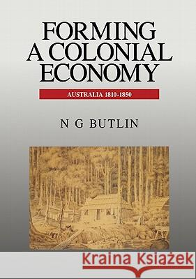 Forming a Colonial Economy N. G. Butlin 9780521445818 CAMBRIDGE UNIVERSITY PRESS