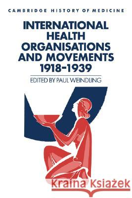 International Health Organisations and Movements, 1918-1939 Paul Weindling Charles Rosenberg Colin Jones 9780521450126