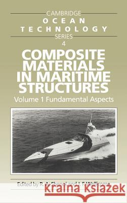 Composite Materials in Maritime Structures: Volume 1, Fundamental Aspects R. A. Shenoi J. F. Wellicome I. Dyer 9780521451536