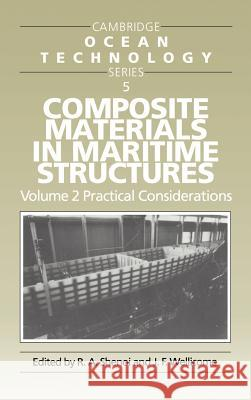 Composite Materials in Maritime Structures: Volume 2, Practical Considerations R. A. Shenoi J. F. Wellicome John F. Wellicome 9780521451543